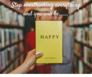 Stop overthinking everything and you will be......._mini